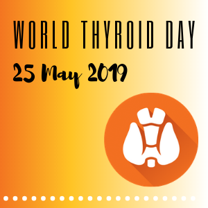 World Thyroid Day – 25 May 2019 – check out our education activities!